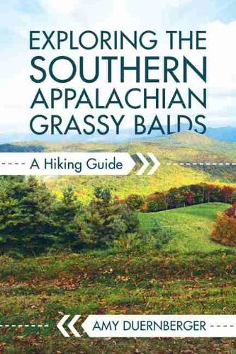 Exploring the Southern Appalachian Grassy Balds: A Hiking Guide (Paperback)