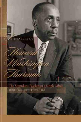 The Papers of Howard Washington Thurman, Volume 4: The Soundless Passion of a Single Mind, June 1949-December 1962 (Hardback)