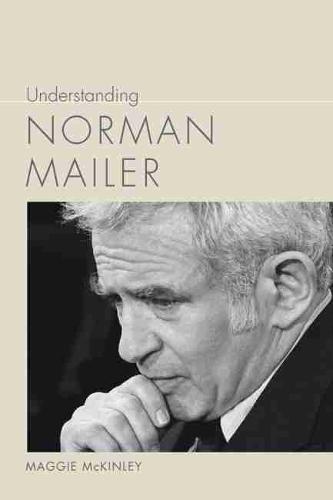 Understanding Norman Mailer - Understanding Contemporary American Literature (Hardback)