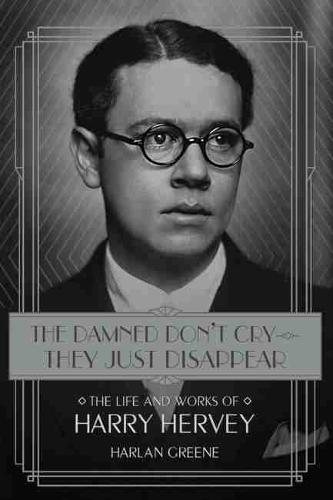 The Damned Don't Cry-They Just Disappear: The Life and Works of Harry Hervey (Hardback)