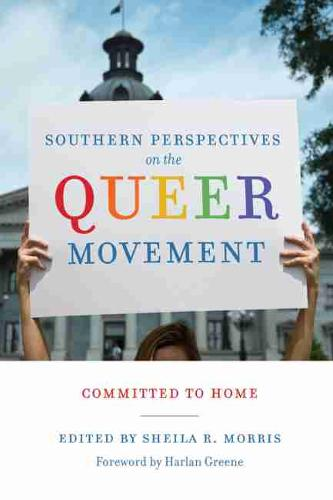 Southern Perspectives on the Queer Movement: Committed to Home (Hardback)