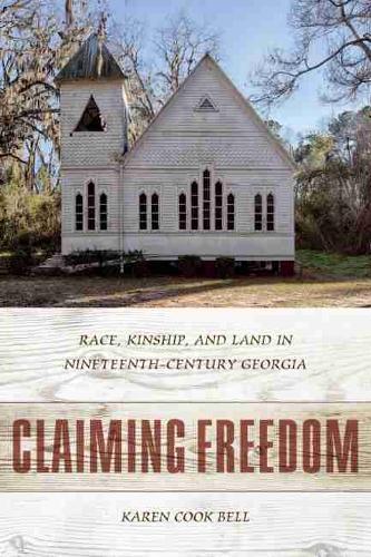 Claiming Freedom: Race, Kinship, and Land in Nineteenth-Century Georgia (Hardback)
