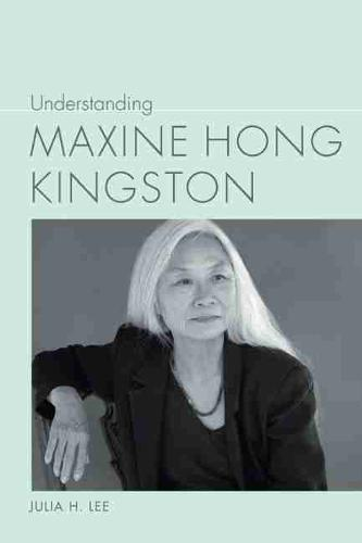 Understanding Maxine Hong Kingston - Understanding Contemporary American Literature (Hardback)