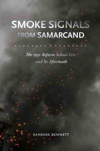 Smoke Signals from Samarcand: The 1931 Reform School Fire and Its Aftermath (Hardback)