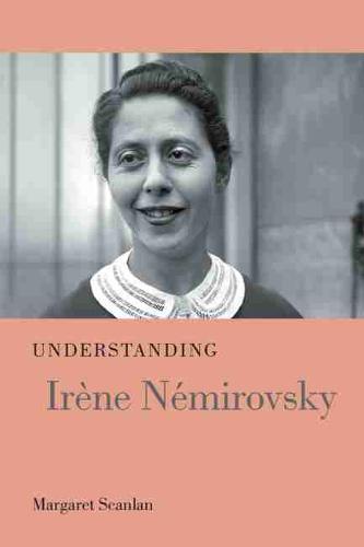 Understanding Irene Nemirovsky - Understanding Modern European and Latin American Literature (Hardback)