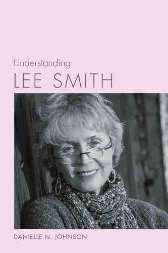 Understanding Lee Smith - Understanding Contemporary American Literature (Hardback)
