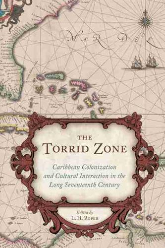The Torrid Zone: Caribbean Colonization and Cultural Interaction in the Long Seventeenth Century - The Carolina Lowcountry and the Atlantic World (Hardback)