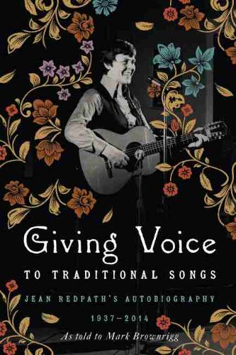 Giving Voice to Traditional Songs: Jean Redpath's Autobiography, 1937-2014 (Hardback)