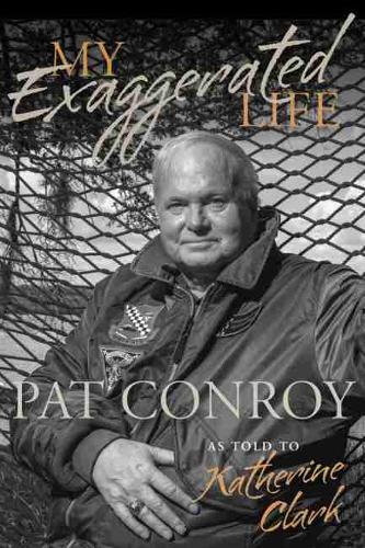 My Exaggerated Life: Pat Conroy (Hardback)