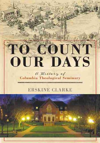 To Count Our Days: A History of Columbia Theological Seminary (Hardback)