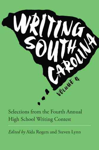 Writing South Carolina: Selections from the Fourth Annual High School Writing Contest - Young Palmetto Books (Paperback)