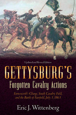 Gettysburg'S Forgotten Cavalry Actions: Farnsworth'S Charge, South Cavalry Field, and the Battle of Fairfield, July 3, 1863 (Paperback)
