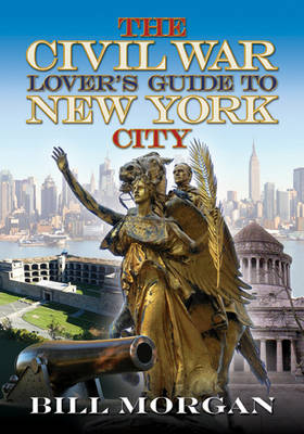 The Civil War Lover's Guide to New York City (Paperback)
