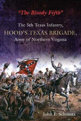 """The Bloody Fifth"": The 5th Texas Infantry, Hood's Texas Brigade, Army of Northern Virginia (Hardback)"