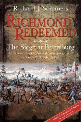 Richmond Redeemed: The Siege at Petersburg, the Battles of Chaffin's Bluff and Poplar Spring Church, September 29 - October 2, 1864 (Hardback)