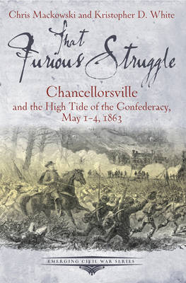 That Furious Struggle: Chancellorsville and the High Tide of the Confederacy, May 1-4, 1863 (Paperback)