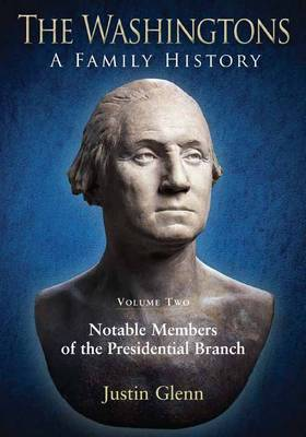The Washingtons: a Family History: Volume Two: Notable Members of the Presidential Branch (Hardback)
