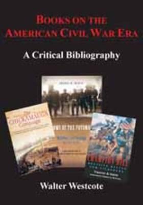 Books on the American Civil War Era: A Critical Bibliography (Hardback)