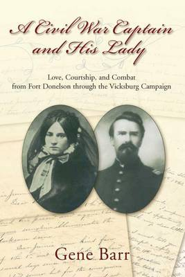 A Civil War Captain and His Lady: A True Story of Love, Courtship, and Combat (Hardback)