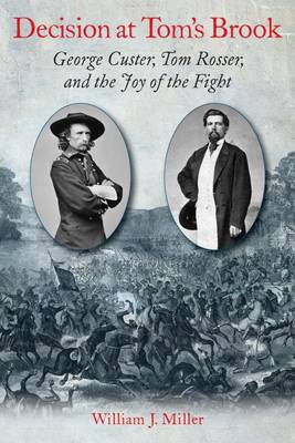Decision at Tom's Brook: George Custer, Tom Rosser, and the Joy of the Fight (Hardback)