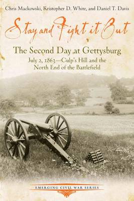 Stay and Fight it out: The Second Day at Gettysburg, July 2, 1863, Culp's Hill and the North End of the Battlefield - Emerging Civil War Series (Paperback)