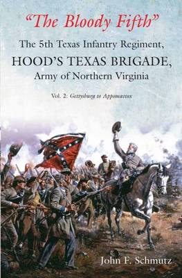 """""""The Bloody Fifth""""-the 5th Texas Infantry Regiment, Hood's Texas Brigade, Army of Northern Virginia: Volume 2: Gettysburg to Appomattox (Hardback)"""