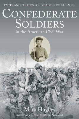 Confederate Soldiers in the American Civil War: Facts and Photos for Readers of All Ages (Paperback)