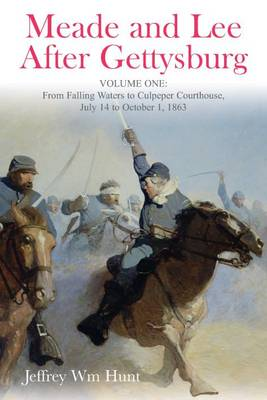 Meade and Lee After Gettysburg: Vol. 1: from Falling Waters to Culpeper Courthouse, July 14 to October 1, 1863 (Hardback)