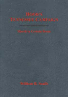 Hood'S Tennessee Campaign: March to Certain Doom (Hardback)
