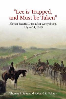 """Lee is Trapped, and Must be Taken"": Eleven Fateful Days After Gettysburg: July 4 to July 14, 1863 (Hardback)"