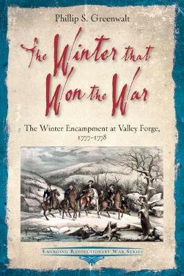 The Winter That Won the War: The Winter Encampment at Valley Forge, 1777-1778 - Emerging Revolutionary War Series (Paperback)