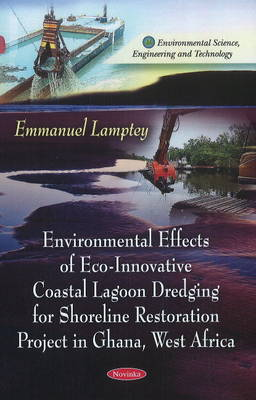 Environmental Effects of Eco-Innovative Coastal Lagoon Dredging for Shoreline Restoration Project in Ghana, West Africa (Paperback)