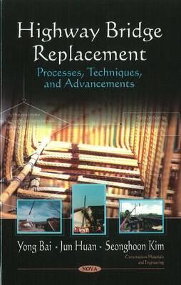 Highway Bridge Replacement: Processes, Techniques, & Advancements (Hardback)