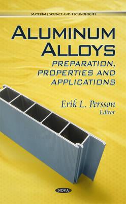 Aluminum Alloys: Preparation, Properties & Applications (Hardback)