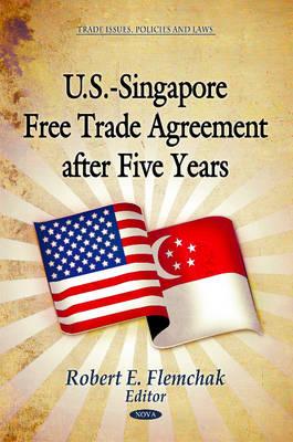 U.S.-Singapore Free Trade Agreement After Five Years (Hardback)