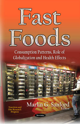 Fast Foods: Consumption Patterns, Role of Globalization and Health Effects (Paperback)