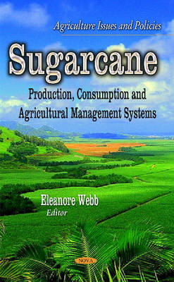 Sugarcane: Production, Consumption & Agricultural Management Systems (Hardback)