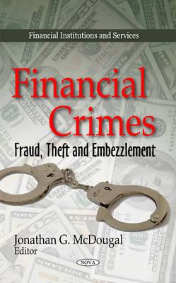 Financial Crimes: Fraud, Theft & Embezzlement (Hardback)