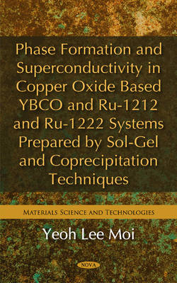 Phase Formation & Superconductivity in Copper Oxide Based YBCO & Ru-1212 & Ru-1222 Systems Prepared by Sol-Gel & Coprecipitation Techniques (Hardback)