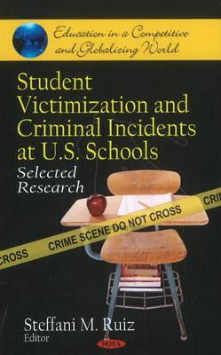 Student Victimization & Criminal Incidents at U.S. Schools: Selected Research (Hardback)