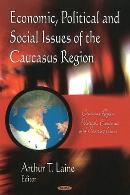 Economic, Political & Social Issues of the Caucasus Region (Hardback)