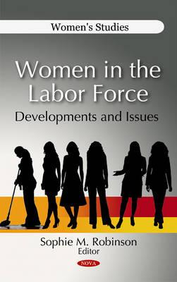 Women in the Labor Force: Developments & Issues (Hardback)