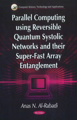 Parallel Computing Using Reversible Quantum Systolic Networks & their Super-Fast Array Entanglement (Paperback)