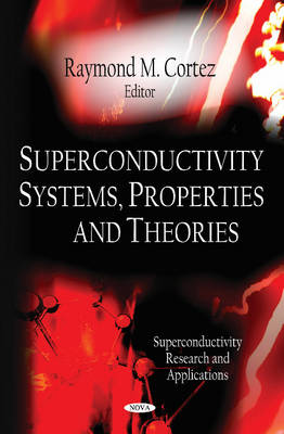 Superconductivity Systems, Properties & Theories (Hardback)