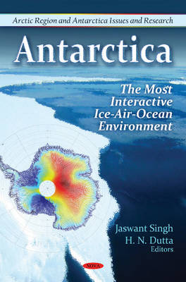Antarctica: The Most Interactive Ice-Air-Ocean Environment (Hardback)