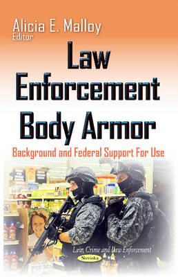 Law Enforcement Body Armor: Background & Federal Support For Use (Paperback)