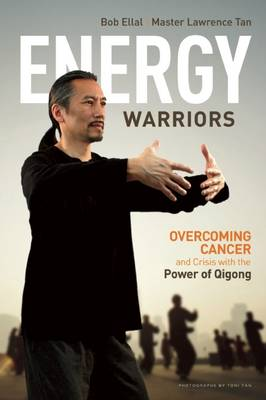Energy Warriors: Overcoming Cancer and Crisis with the Power of Qigong (Paperback)