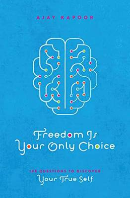 Freedom Is Your Only Choice: 108 Questions to Discover Your True Self (Paperback)