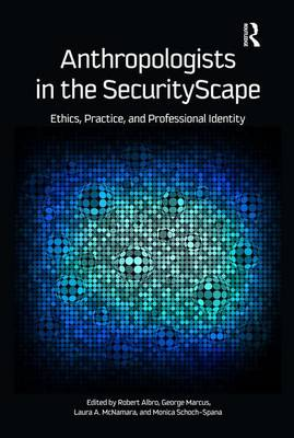 Anthropologists in the SecurityScape: Ethics, Practice, and Professional Identity (Paperback)
