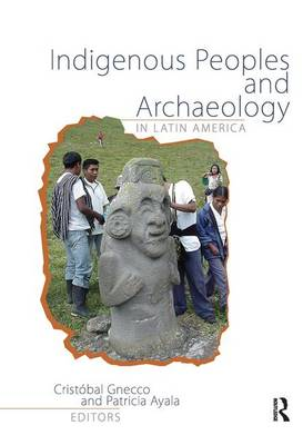 Indigenous Peoples and Archaeology in Latin America (Hardback)